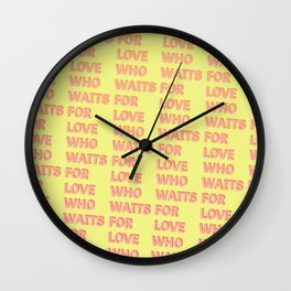Who waits for Love - Typography Wall Clock