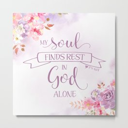 My Soul Finds Rest in God Alone, Ps 62:1 Metal Print