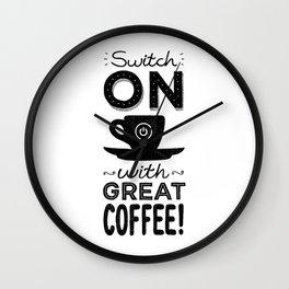 Switch On With Great Coffee! Wall Clock
