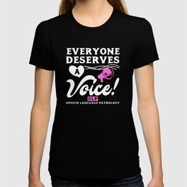 Everyone Deserves A Voice SLP Speech Language Pathology Gift T-shirt