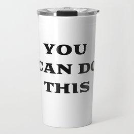 YOU CAN DO THIS Travel Mug