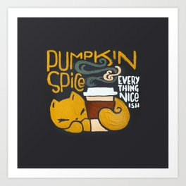Pumpkin Spice & Everything Nice(ish) Art Print