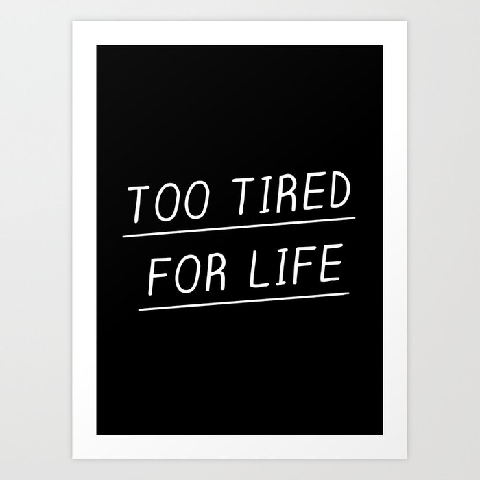 Too Tired Art Print