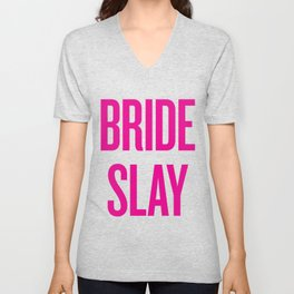 Bride Slay - Wedding Bridesmaid Bachelorette Party Design Unisex V-Neck