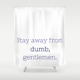 Stay away from dumb - Friday Night Lights collection Shower Curtain
