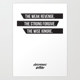 The weak revenge. The strong forgive. The wise ignore. Black Print. Art Print
