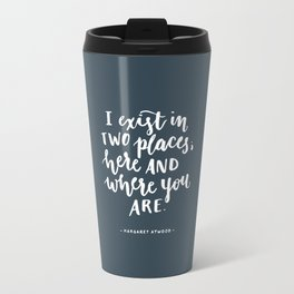I exist in two places. Margaret Atwood quote. Hand Lettering. Travel Mug