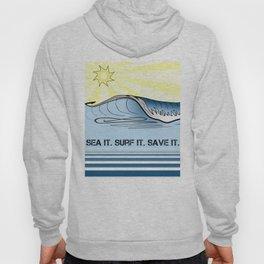 Sea It ~ Surf It ~ Save It Hoody