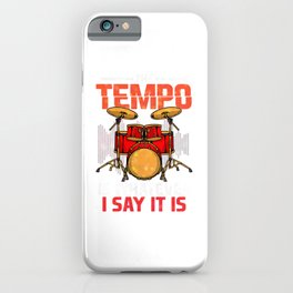 The Tempo Is Whatever I Say It Is Awesome Drummer iPhone Case