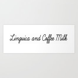 Linguica and Coffee Milk Art Print