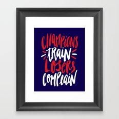 Champions Train, Losers Complain Framed Art Print