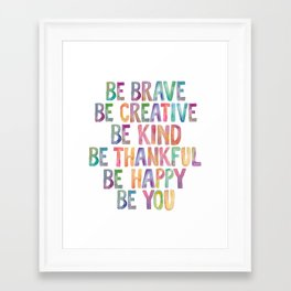 BE BRAVE BE CREATIVE BE KIND BE THANKFUL BE HAPPY BE YOU rainbow watercolor Framed Art Print