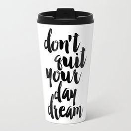 don't quit your day dream, inspirational quote,motivational poster,printable art,dream quote Travel Mug