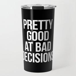 Pretty good at bad decisions Travel Mug
