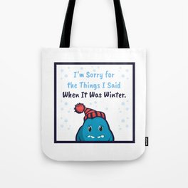 I'm Sorry For The Things I Said When It Was Winter Tote Bag
