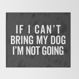 Bring My Dog Funny Quote Throw Blanket