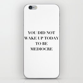 You did not wake up today to be mediocre iPhone Skin