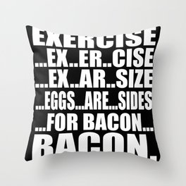 Excercise for Bacon Throw Pillow