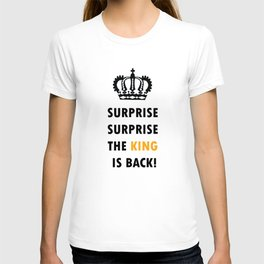 Surprise Surprise, The King Is Back! T-shirt