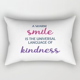 A warm smile is the universal language of kindness Rectangular Pillow
