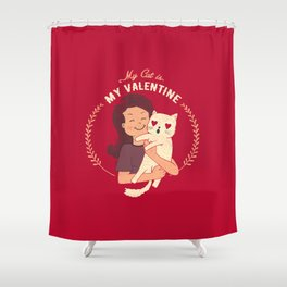 My Cat Is My Valentine Shower Curtain