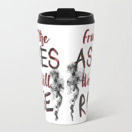From the Ashes We Will Rise Travel Mug