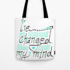 I've Changed My Mind Tote Bag