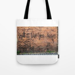 But I Love Her Anyway Tote Bag