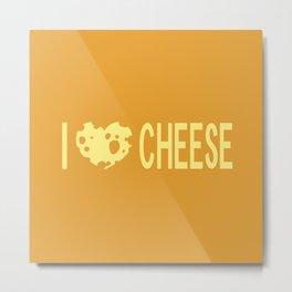 I Love Cheese Metal Print