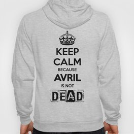 Keep Calm because Avril is not Dead Hoody