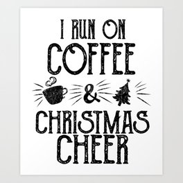 i run on coffee and christmas cheer Art Print