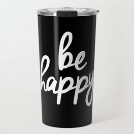 Be Happy Black and White Short Inspirational Quotes Pursuit of Happiness Quote Daily Inspo Travel Mug