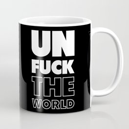 Unfuck The World Coffee Mug