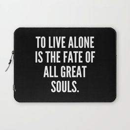 To live alone is the fate of all great souls Laptop Sleeve