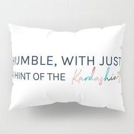 Humble, With Just a Hint of The Kardashians Pillow Sham