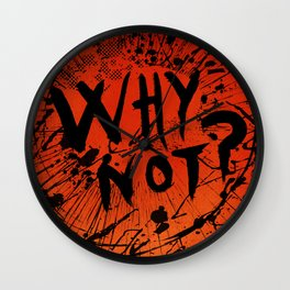 Why not? (Red Version) Wall Clock