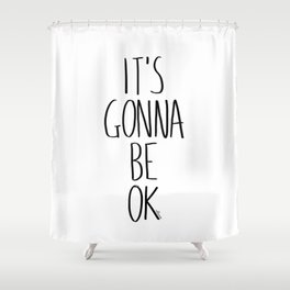 IT'S GONNA BE OK Shower Curtain