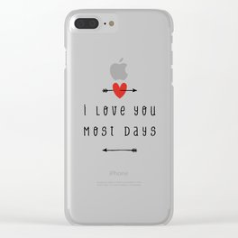 I Love You Most Days Clear iPhone Case