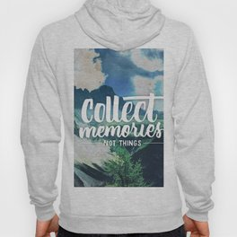 Collect Memories not Things Hoody