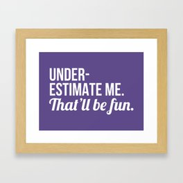Underestimate Me That'll Be Fun (Ultra Violet) Framed Art Print