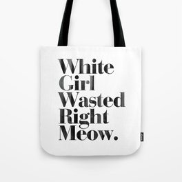 White Girl Wasted Right Meow Dirty Vintage Print Tote Bag