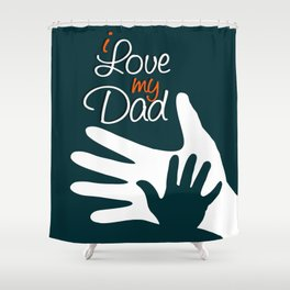 I Love my Dad - Happy Fathers Day Shower Curtain