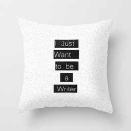 """""""I Just Want to be a Writer."""" Typography Throw Pillow"""
