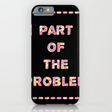 You're Part of The Problem Slim Case iPhone 6s