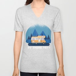 RV There Yet? -  RV Camper Camping Moon Unisex V-Neck