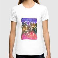 good vibes only T-shirts featuring Good Vibes Only by Schatzi Brown