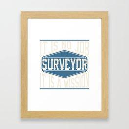 Surveyor  - It Is No Job, It Is A Mission Framed Art Print