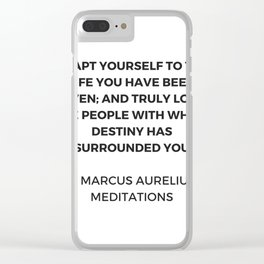 Stoicism: Adapt yourself to the life you have been given Clear iPhone Case