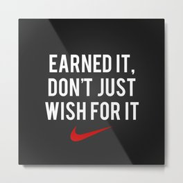 Nike Earned It, Don't Just Wish for It. Metal Print
