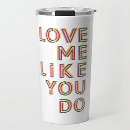 Love me like you do Travel Mug